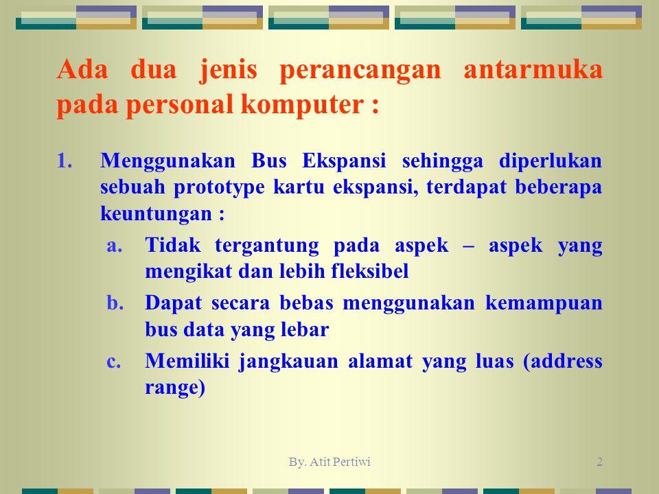 By. Atit Pertiwi2 Ada dua jenis perancangan antarmuka pada personal komputer : 1.Menggunakan Bus Ekspansi sehingga diperlukan sebuah prototype kartu e