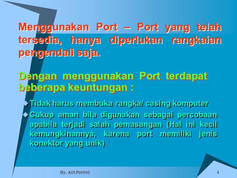 By. Atit Pertiwi 4 Menggunakan Port – Port yang telah tersedia, hanya diperlukan rangkaian pengendali saja.  Tidak harus membuka rangka/ casing kompu