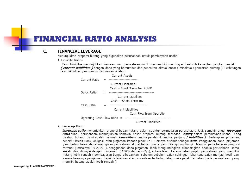 FINANCIAL RATIO ANALYSIS C.FINANCIAL LEVERAGE Menunjukkan proporsi hutang yang digunakan perusahaan untuk pembiayaan usaha 1. Liquidity Ratios Rasio l