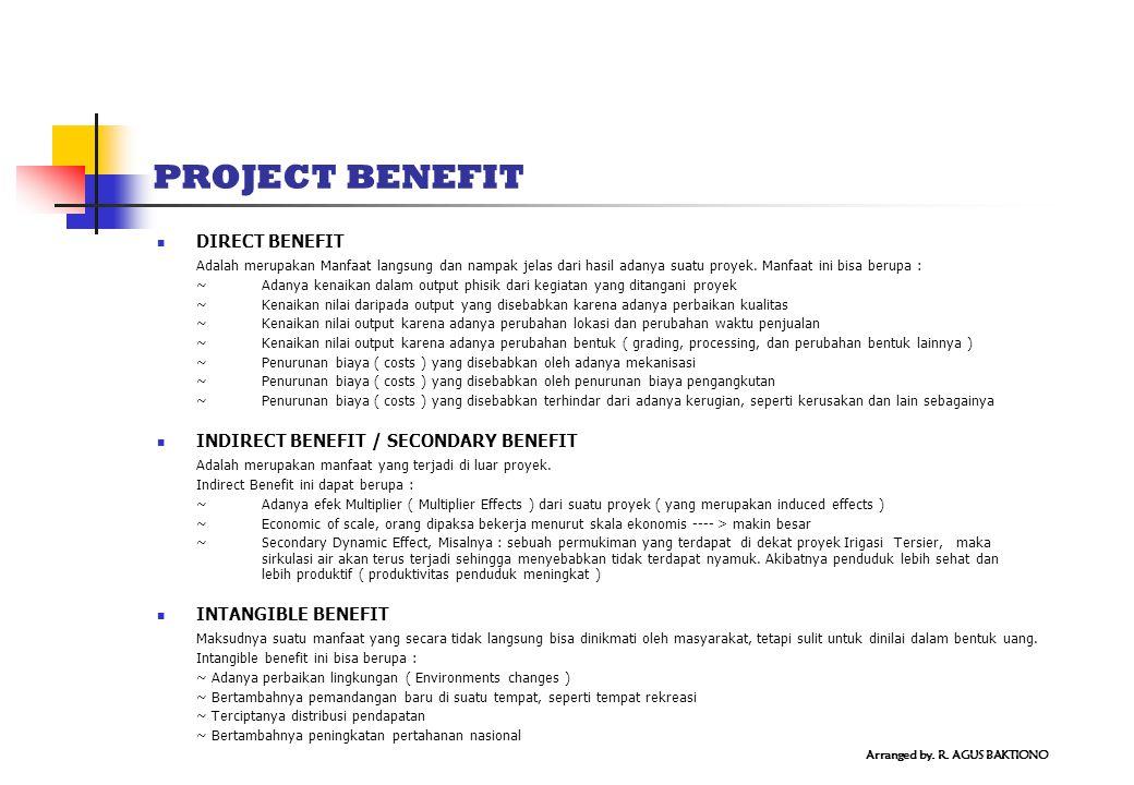 PROJECT BENEFIT DIRECT BENEFIT Adalah merupakan Manfaat langsung dan nampak jelas dari hasil adanya suatu proyek. Manfaat ini bisa berupa : ~ Adanya k