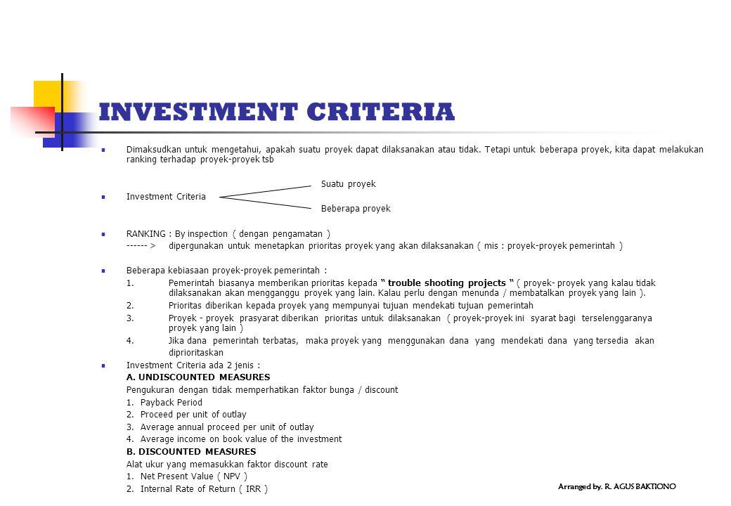 INVESTMENT CRITERIA Dimaksudkan untuk mengetahui, apakah suatu proyek dapat dilaksanakan atau tidak. Tetapi untuk beberapa proyek, kita dapat melakuka