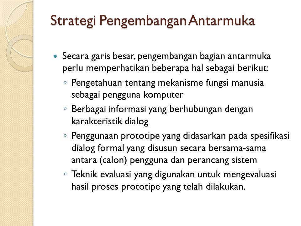 Strategi Pengembangan Antarmuka Secara garis besar, pengembangan bagian antarmuka perlu memperhatikan beberapa hal sebagai berikut: ◦ Pengetahuan tent