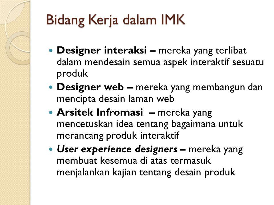 Bidang Kerja dalam IMK Designer interaksi – mereka yang terlibat dalam mendesain semua aspek interaktif sesuatu produk Designer web – mereka yang memb