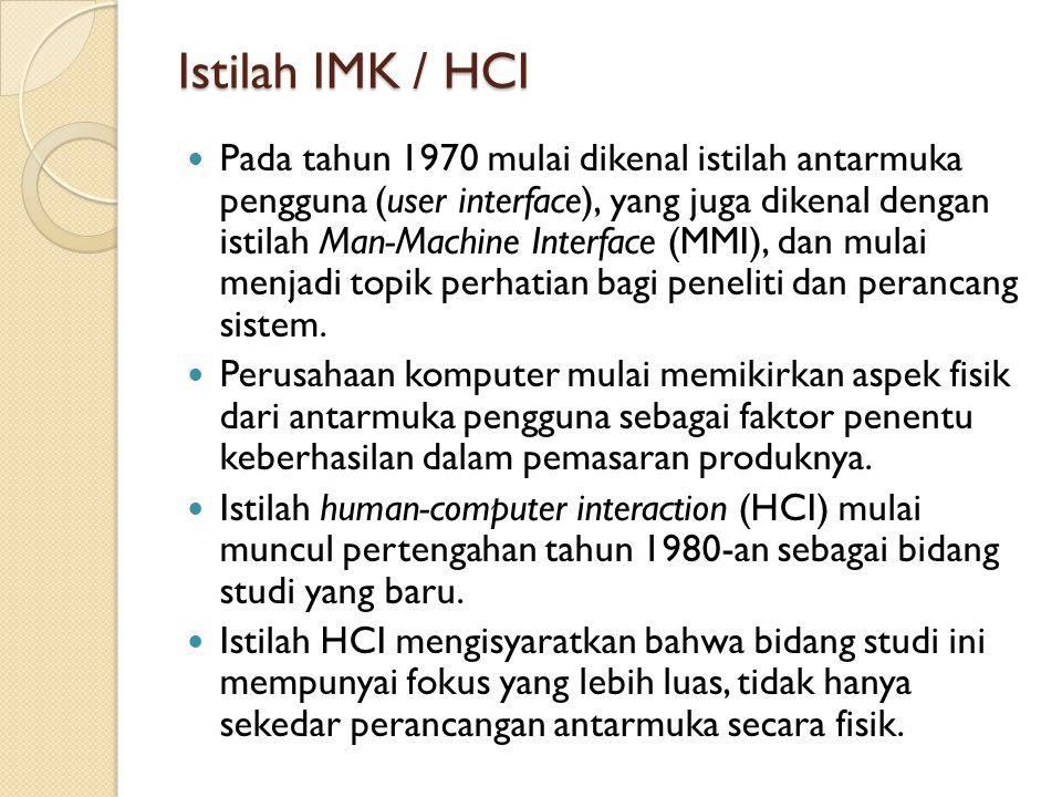 Istilah IMK / HCI Pada tahun 1970 mulai dikenal istilah antarmuka pengguna (user interface), yang juga dikenal dengan istilah Man-Machine Interface (M