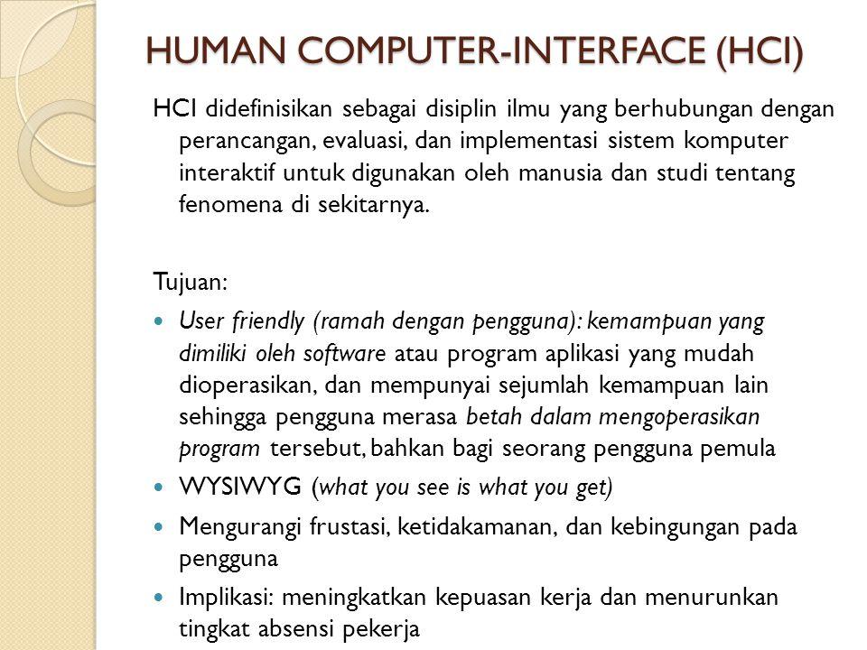 HUMAN COMPUTER-INTERFACE (HCI) HCI didefinisikan sebagai disiplin ilmu yang berhubungan dengan perancangan, evaluasi, dan implementasi sistem komputer