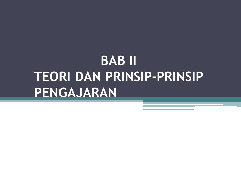 BAB II TEORI DAN PRINSIP-PRINSIP PENGAJARAN