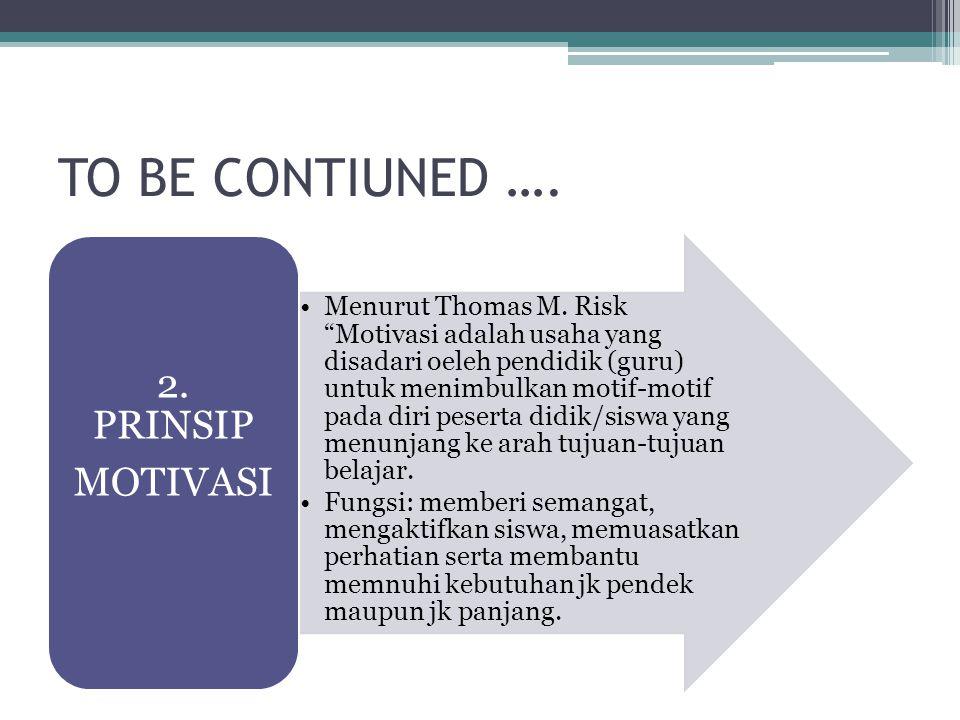 "TO BE CONTIUNED …. Menurut Thomas M. Risk ""Motivasi adalah usaha yang disadari oeleh pendidik (guru) untuk menimbulkan motif-motif pada diri peserta d"