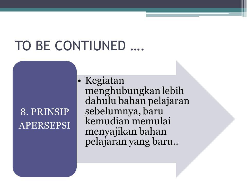 TO BE CONTIUNED …. Kegiatan menghubungkan lebih dahulu bahan pelajaran sebelumnya, baru kemudian memulai menyajikan bahan pelajaran yang baru.. 8. PRI
