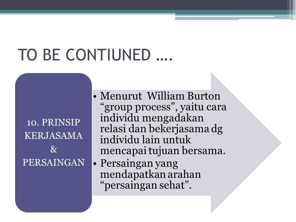 """TO BE CONTIUNED …. Menurut William Burton """"group process"""", yaitu cara individu mengadakan relasi dan bekerjasama dg individu lain untuk mencapai tujua"""