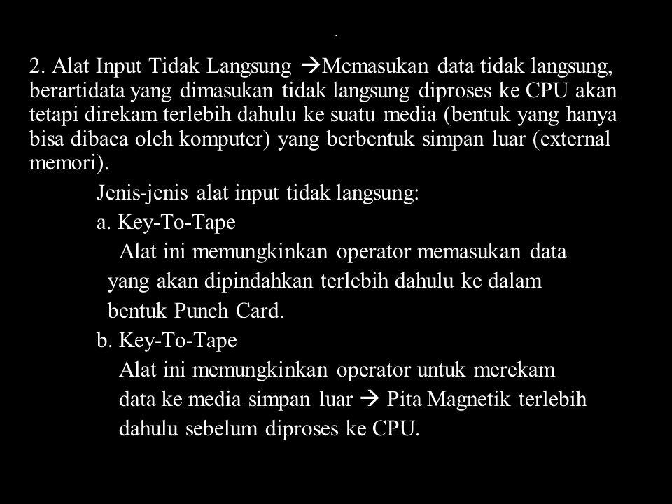 . 2. Alat Input Tidak Langsung  Memasukan data tidak langsung, berartidata yang dimasukan tidak langsung diproses ke CPU akan tetapi direkam terlebih