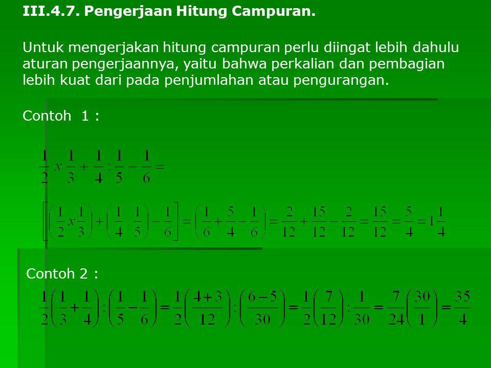 III.4.7. Pengerjaan Hitung Campuran. Untuk mengerjakan hitung campuran perlu diingat lebih dahulu aturan pengerjaannya, yaitu bahwa perkalian dan pemb