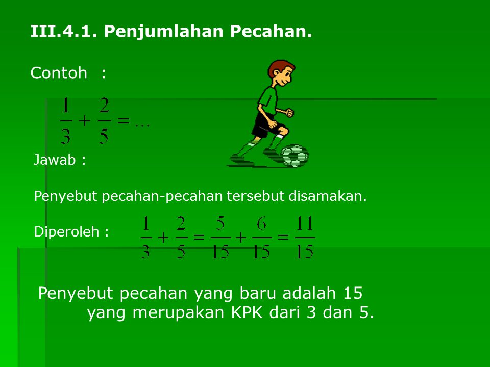 Contoh : 2 Jawab : 2 diubah dahulu menjadi pecahan biasa.