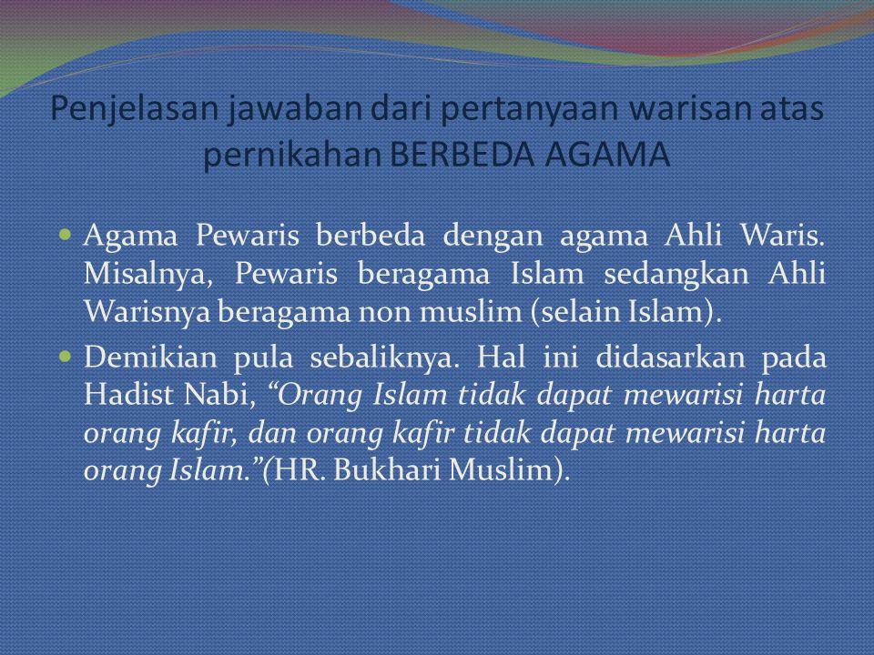 Agama Pewaris berbeda dengan agama Ahli Waris. Misalnya, Pewaris beragama Islam sedangkan Ahli Warisnya beragama non muslim (selain Islam). Demikian p
