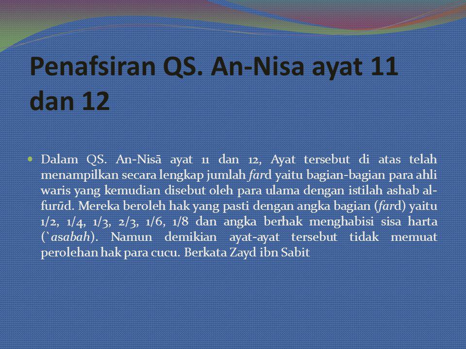 Penafsiran QS. An-Nisa ayat 11 dan 12 Dalam QS. An-Nisā ayat 11 dan 12, Ayat tersebut di atas telah menampilkan secara lengkap jumlah fard yaitu bagia