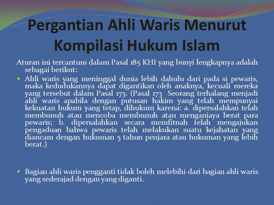 Pergantian Ahli Waris Menurut Kompilasi Hukum Islam Aturan ini tercantum dalam Pasal 185 KHI yang bunyi lengkapnya adalah sebagai berikut: Ahli waris
