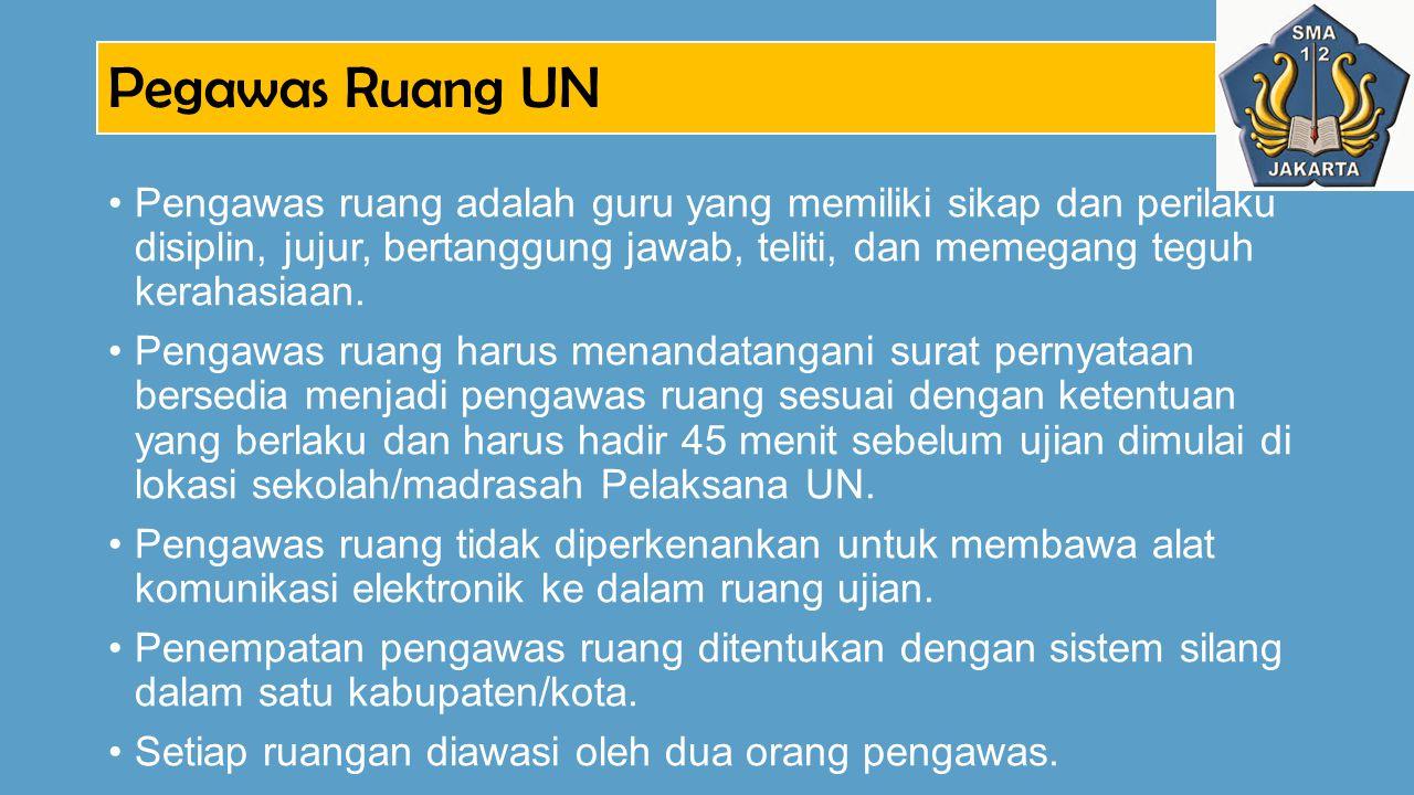 Pegawas Ruang UN Pengawas ruang adalah guru yang memiliki sikap dan perilaku disiplin, jujur, bertanggung jawab, teliti, dan memegang teguh kerahasiaa