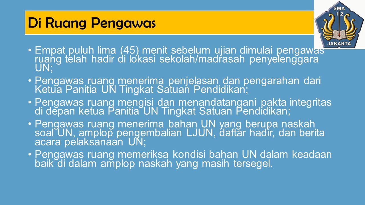 Di Ruang Pengawas Empat puluh lima (45) menit sebelum ujian dimulai pengawas ruang telah hadir di lokasi sekolah/madrasah penyelenggara UN; Pengawas r