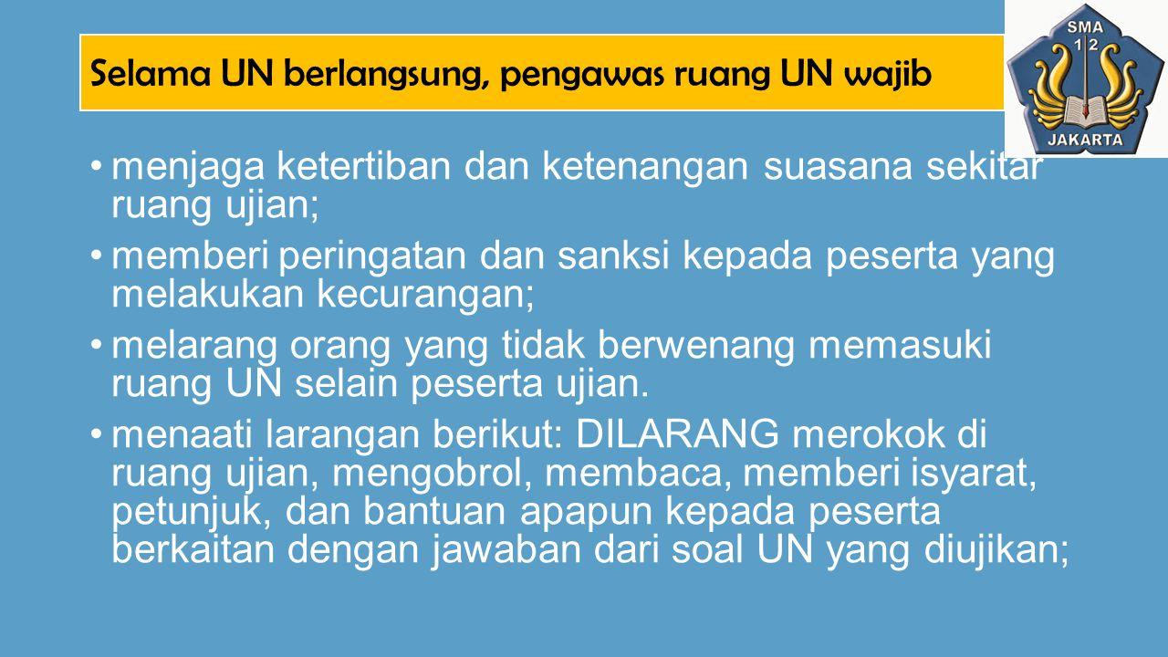 Selama UN berlangsung, pengawas ruang UN wajib menjaga ketertiban dan ketenangan suasana sekitar ruang ujian; memberi peringatan dan sanksi kepada pes