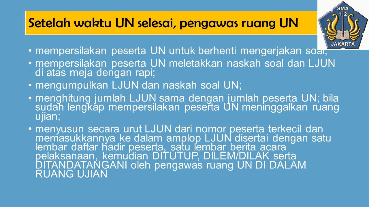 Setelah waktu UN selesai, pengawas ruang UN mempersilakan peserta UN untuk berhenti mengerjakan soal; mempersilakan peserta UN meletakkan naskah soal