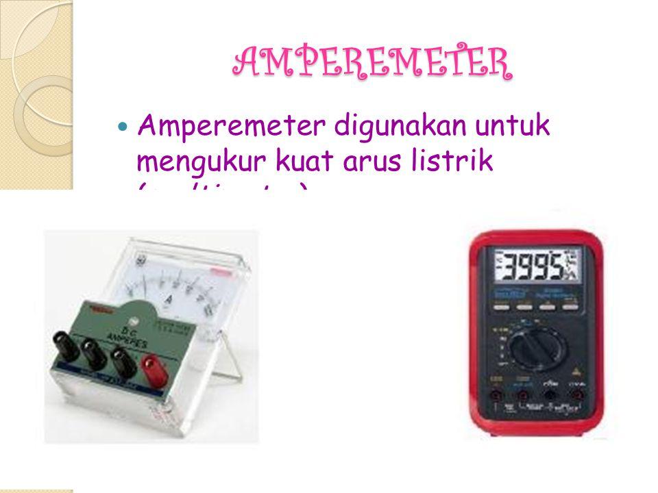 AMPEREMETER Amperemeter digunakan untuk mengukur kuat arus listrik (multimeter)