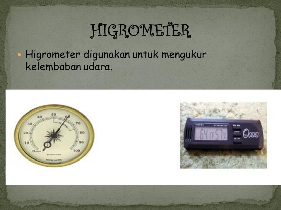 Higrometer digunakan untuk mengukur kelembaban udara.