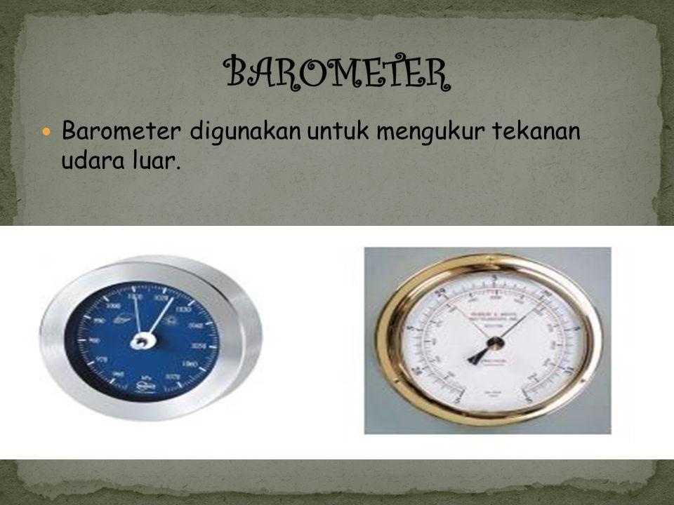 Barometer digunakan untuk mengukur tekanan udara luar.
