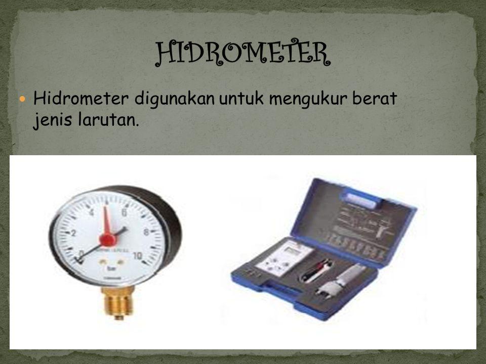 Hidrometer digunakan untuk mengukur berat jenis larutan.