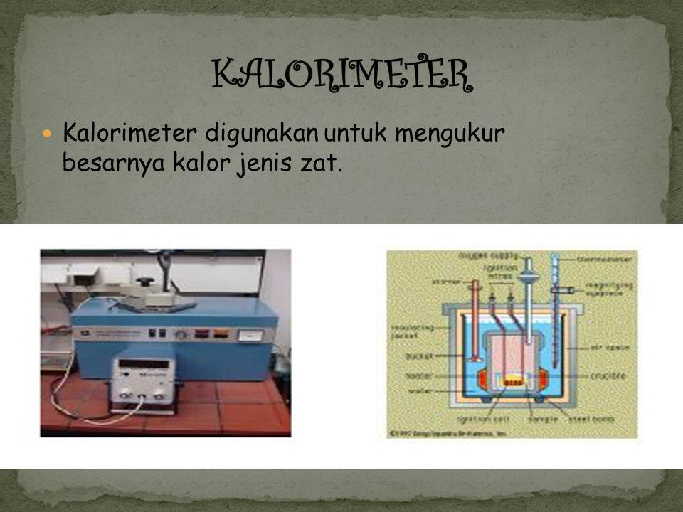 Kalorimeter digunakan untuk mengukur besarnya kalor jenis zat.
