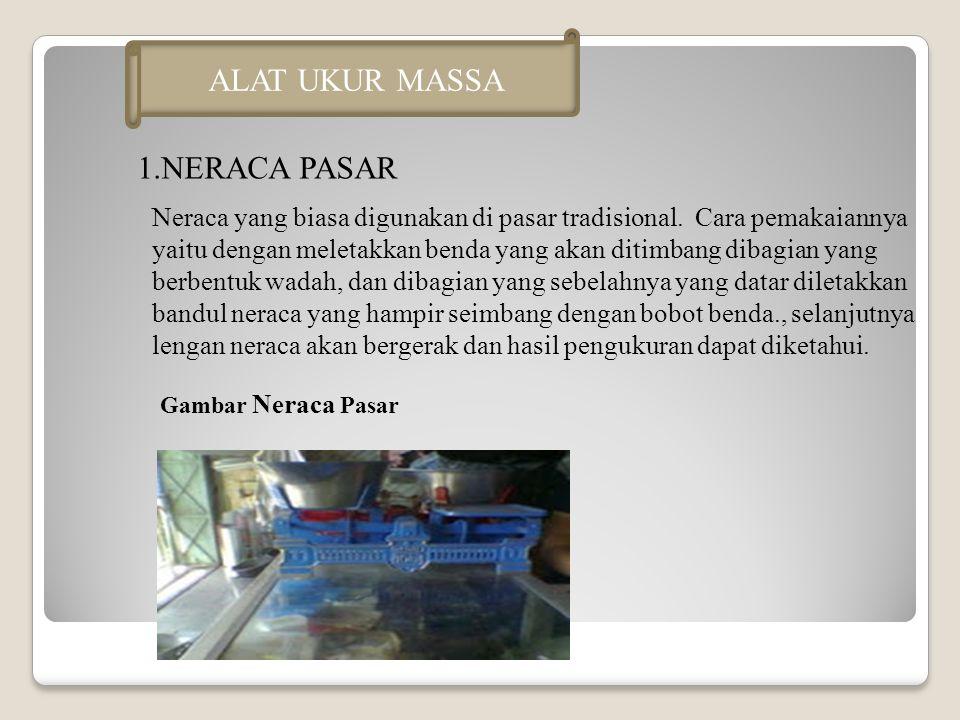 ALAT UKUR MASSA 1.NERACA PASAR Neraca yang biasa digunakan di pasar tradisional.