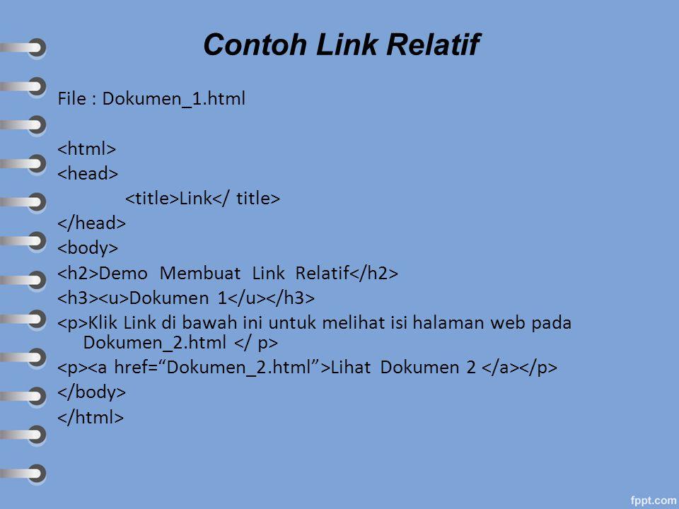 Contoh Link Relatif File : Dokumen_1.html Link Demo Membuat Link Relatif Dokumen 1 Klik Link di bawah ini untuk melihat isi halaman web pada Dokumen_2