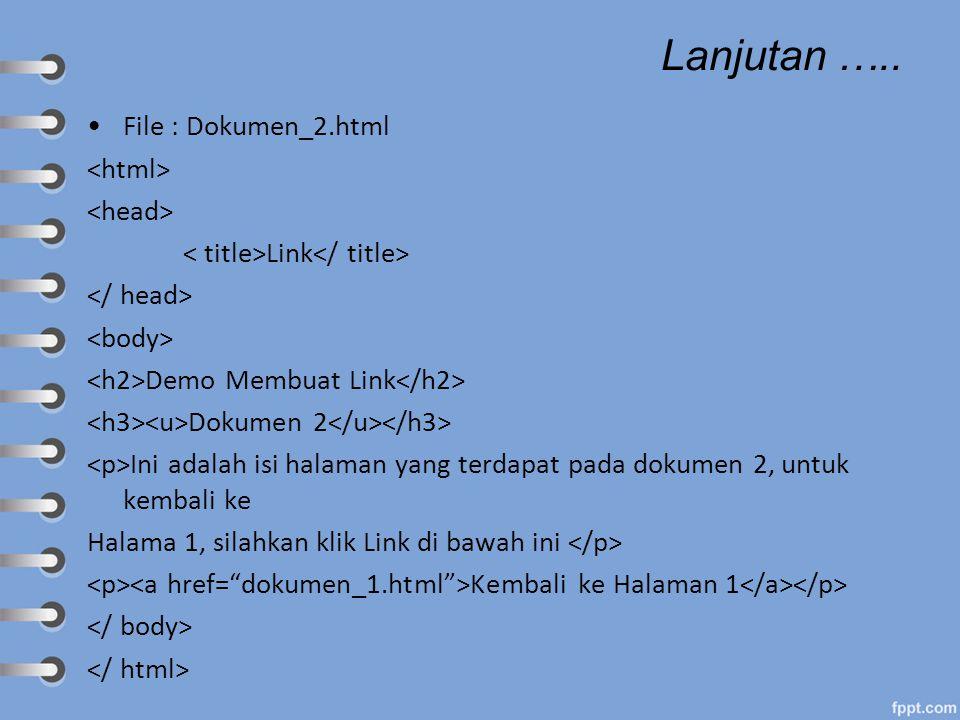 Lanjutan ….. File : Dokumen_2.html Link Demo Membuat Link Dokumen 2 Ini adalah isi halaman yang terdapat pada dokumen 2, untuk kembali ke Halama 1, si