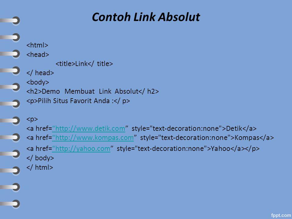 """Contoh Link Absolut Link Demo Membuat Link Absolut Pilih Situs Favorit Anda : Detik """"http://www.detik.com Kompas """"http://www.kompas.com Yahoo """"http://"""