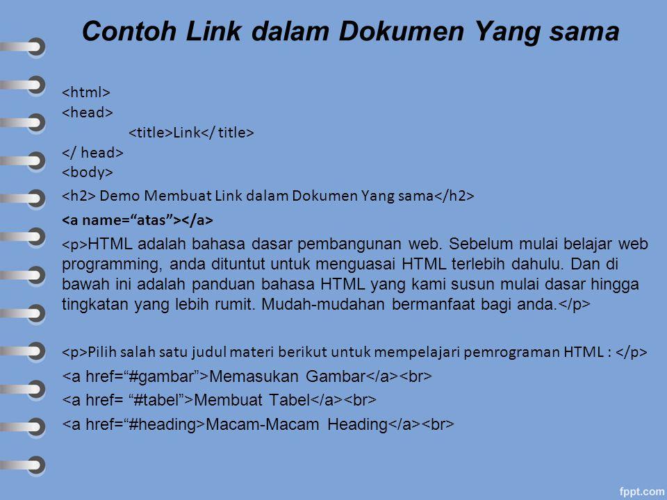 Contoh Link dalam Dokumen Yang sama Link Demo Membuat Link dalam Dokumen Yang sama HTML adalah bahasa dasar pembangunan web. Sebelum mulai belajar web