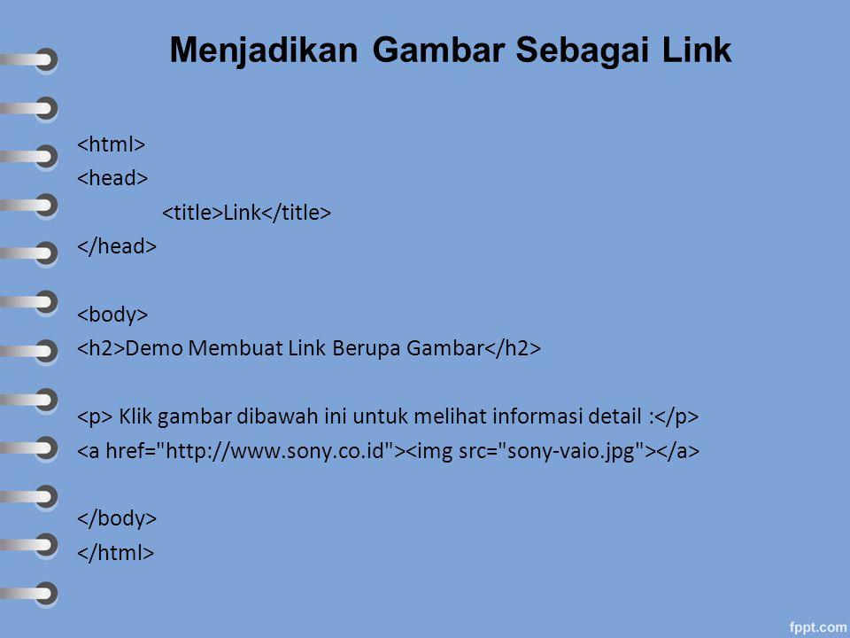 Menjadikan Gambar Sebagai Link Link Demo Membuat Link Berupa Gambar Klik gambar dibawah ini untuk melihat informasi detail :