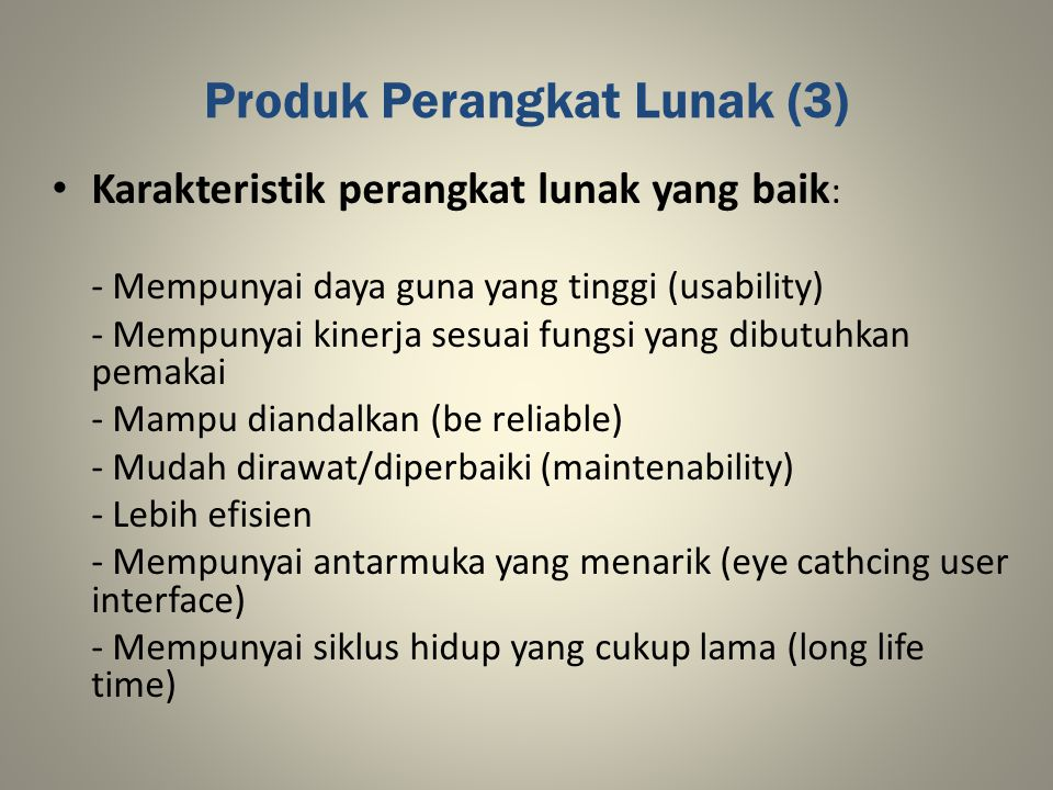 Produk Perangkat Lunak (3) Karakteristik perangkat lunak yang baik : - Mempunyai daya guna yang tinggi (usability) - Mempunyai kinerja sesuai fungsi y