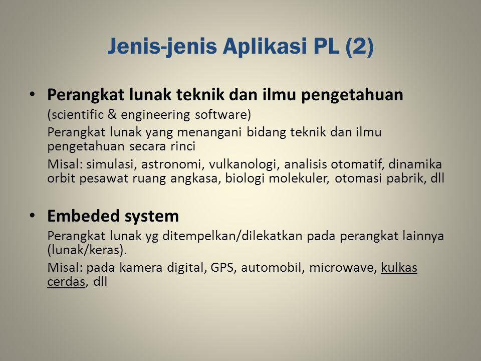 Jenis-jenis Aplikasi PL (2) Perangkat lunak teknik dan ilmu pengetahuan (scientific & engineering software) Perangkat lunak yang menangani bidang tekn