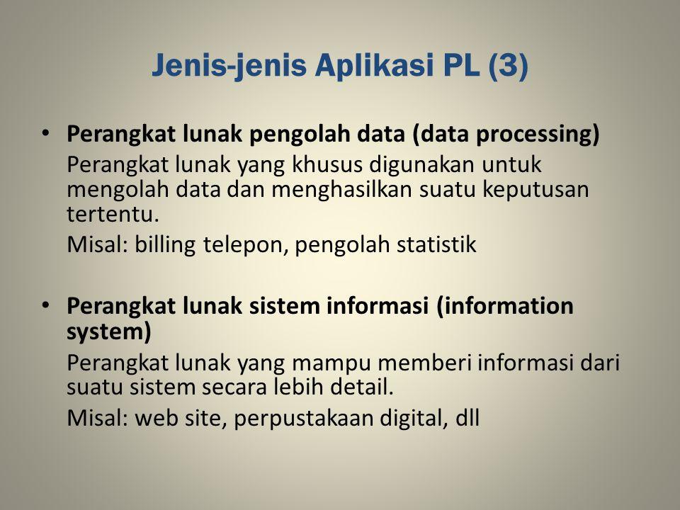 Jenis-jenis Aplikasi PL (3) Perangkat lunak pengolah data (data processing) Perangkat lunak yang khusus digunakan untuk mengolah data dan menghasilkan