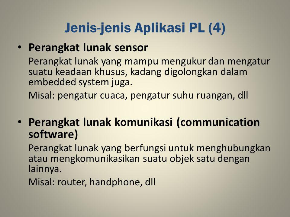 Jenis-jenis Aplikasi PL (4) Perangkat lunak sensor Perangkat lunak yang mampu mengukur dan mengatur suatu keadaan khusus, kadang digolongkan dalam emb