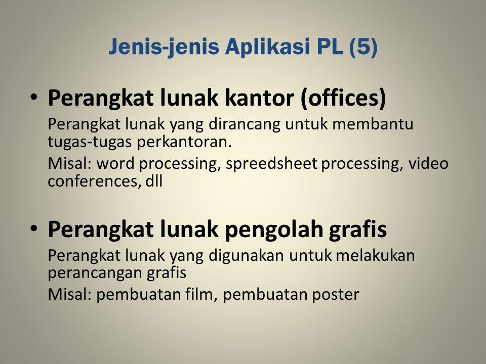 Jenis-jenis Aplikasi PL (5) Perangkat lunak kantor (offices) Perangkat lunak yang dirancang untuk membantu tugas-tugas perkantoran. Misal: word proces