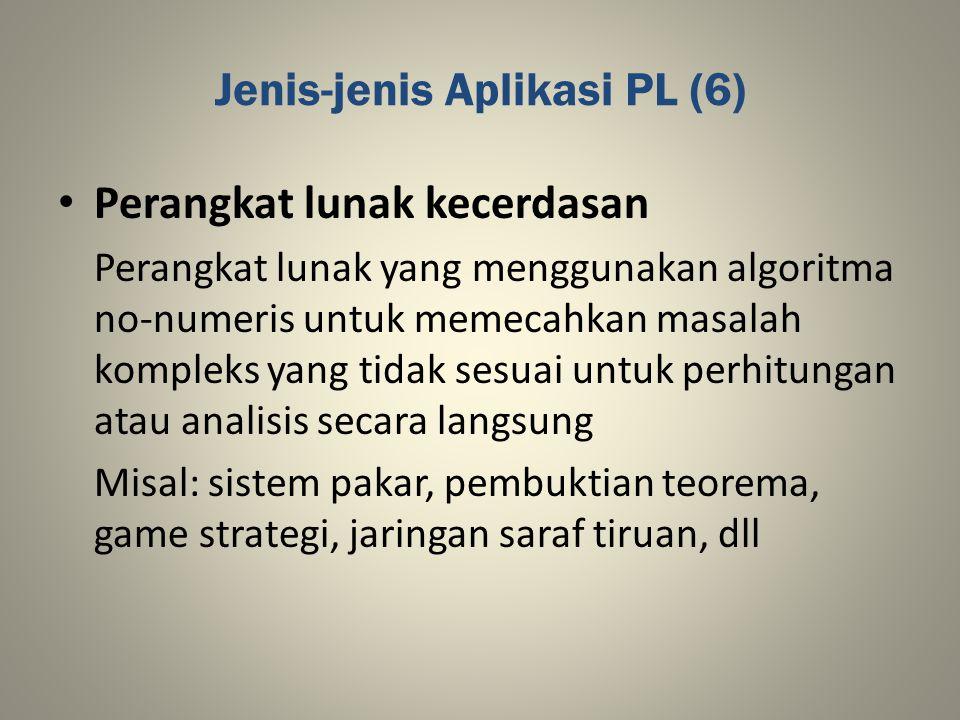 Jenis-jenis Aplikasi PL (6) Perangkat lunak kecerdasan Perangkat lunak yang menggunakan algoritma no-numeris untuk memecahkan masalah kompleks yang ti