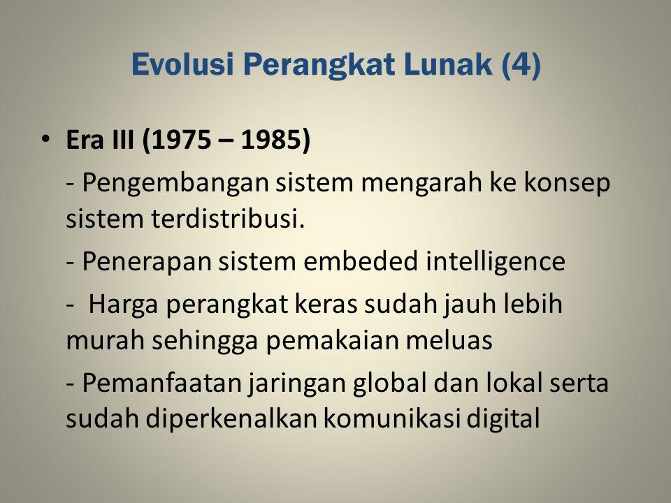 Evolusi Perangkat Lunak (4) Era III (1975 – 1985) - Pengembangan sistem mengarah ke konsep sistem terdistribusi. - Penerapan sistem embeded intelligen