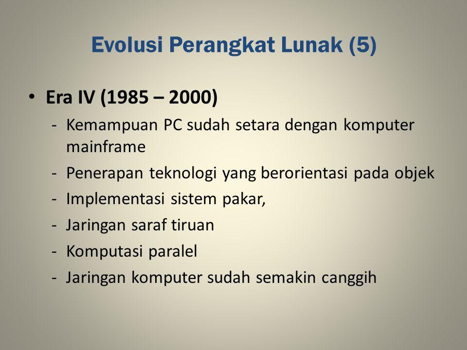 Evolusi Perangkat Lunak (5) Era IV (1985 – 2000) -Kemampuan PC sudah setara dengan komputer mainframe -Penerapan teknologi yang berorientasi pada obje