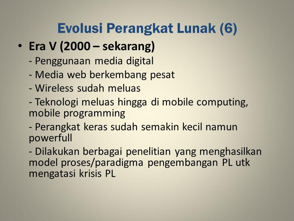 Evolusi Perangkat Lunak (6) Era V (2000 – sekarang) - Penggunaan media digital - Media web berkembang pesat - Wireless sudah meluas - Teknologi meluas