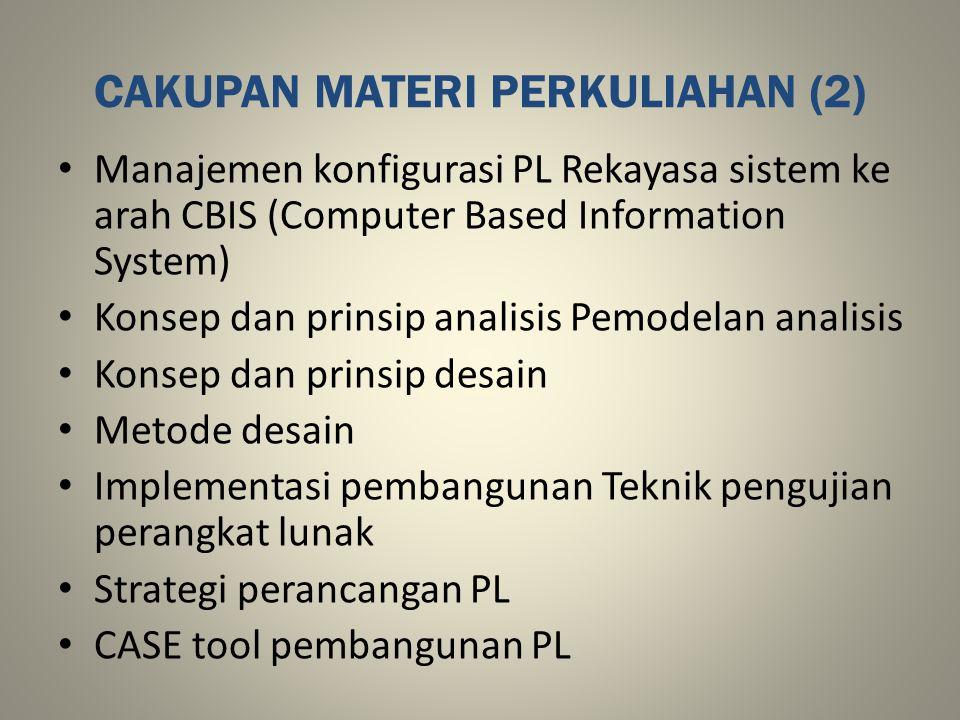 CAKUPAN MATERI PERKULIAHAN (2) Manajemen konfigurasi PL Rekayasa sistem ke arah CBIS (Computer Based Information System) Konsep dan prinsip analisis P