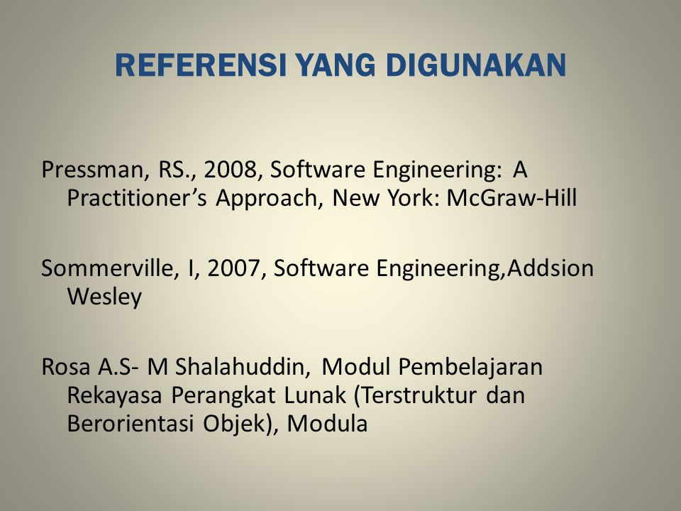REFERENSI YANG DIGUNAKAN Pressman, RS., 2008, Software Engineering: A Practitioner's Approach, New York: McGraw-Hill Sommerville, I, 2007, Software En