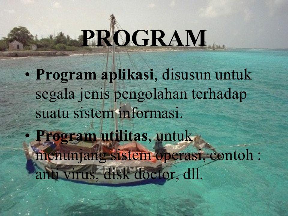 PROGRAM Program aplikasi, disusun untuk segala jenis pengolahan terhadap suatu sistem informasi. Program utilitas, untuk menunjang sistem operasi, con