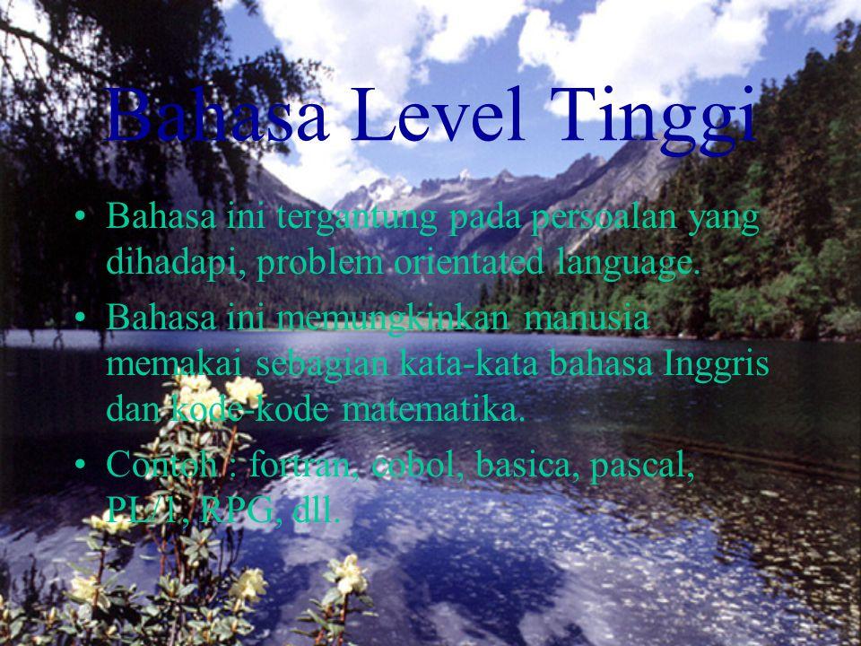 Bahasa Level Tinggi Bahasa ini tergantung pada persoalan yang dihadapi, problem orientated language. Bahasa ini memungkinkan manusia memakai sebagian