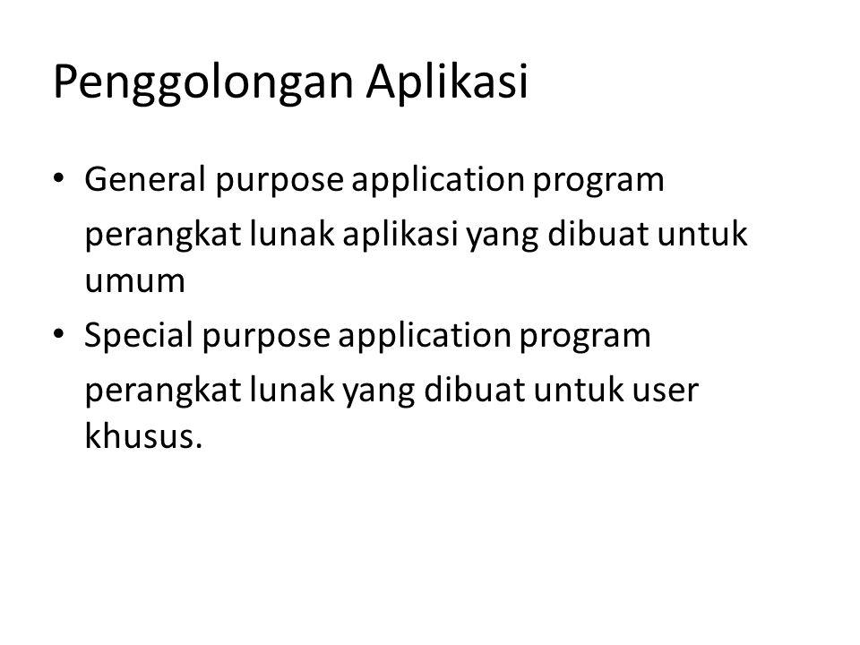 Penggolongan Aplikasi General purpose application program perangkat lunak aplikasi yang dibuat untuk umum Special purpose application program perangka