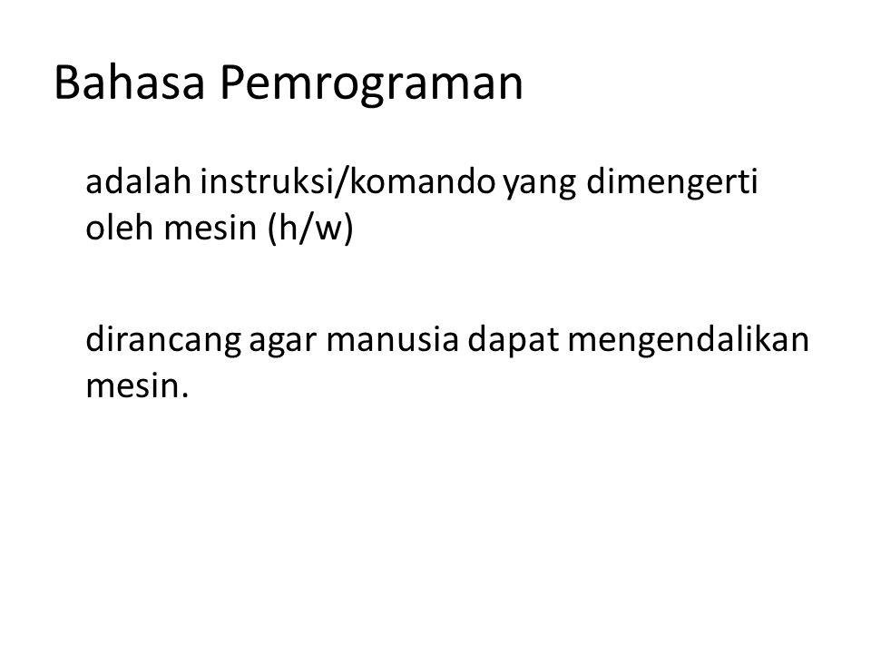 Generasi bahasa pemrograman Generasi I : machine language Generasi II : assembly language : Assembler Generasi III : high-level programming language: C, PASCAL, dsb.
