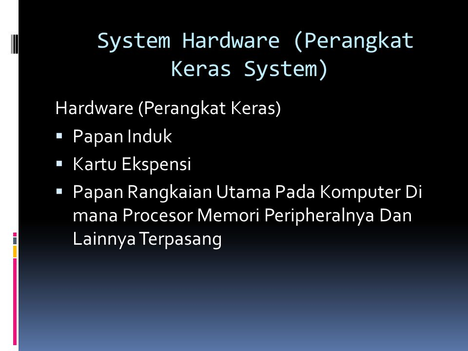 System Hardware (Perangkat Keras System) Hardware (Perangkat Keras)  Papan Induk  Kartu Ekspensi  Papan Rangkaian Utama Pada Komputer Di mana Proce